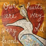 Our hearts are very very old friends